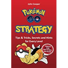 Pokemon Go Strategy: Tips & Tricks, Secrets and Hints for Every Level (Pokemon Go Guides) (Volume 3)