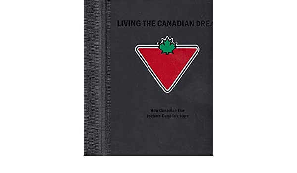 Living the Canadian Dream - How Canadian Tire Became Canada's Store