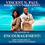 The Ministry Of Encouragement!: How To Become An Encouragement To Others | Vincent N. Paul