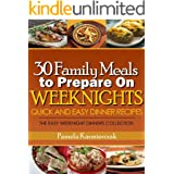 30 Family Meals To Prepare On Weeknights (Quick and Easy Dinner Recipes – The Easy Weeknight Dinners Collection)
