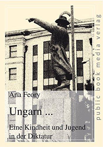 Ungarn ...: Eine Kindheit und Jugend in der Diktatur (public book media verlag)
