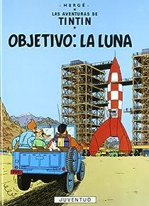 Las aventuras de Tintin- Objetivo: La luna par Hergé
