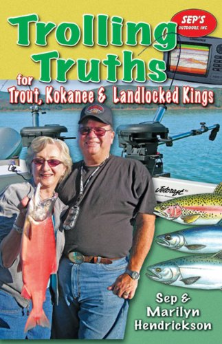 Trolling Truths for Trout, Kokanee & Landlocked Kings