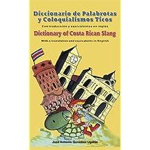 Dictionary of Costa Rican Slang / Diccionario de Palabrotas y Coloquialismos Ticos (Spanish Edition)
