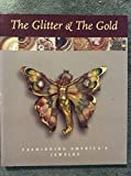 img - for The Glitter & the Gold: Fashioning Americas Jewelry book / textbook / text book