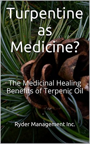 Turpentine as Medicine?: The Medicinal Healing Benefits of Terpenic Oil