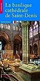 La Basilique cathédrale de Saint-Denis (Itinéraires) (French Edition)