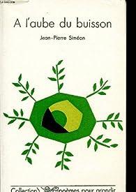 A l'aube du buisson par Jean-Pierre Siméon