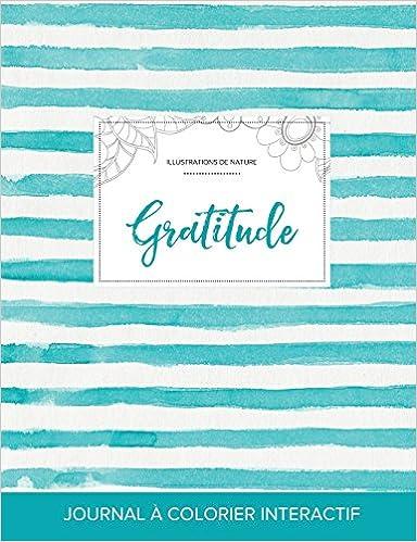 Livres gratuits Journal de Coloration Adulte: Gratitude (Illustrations de Nature, Rayures Turquoise) pdf ebook