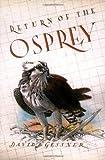Return of the Osprey: A Season of Birds, Flight, and Wonder