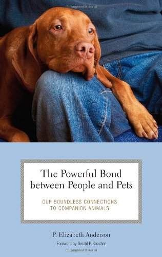 The Powerful Bond between People and Pets: Our Boundless Connections to Companion Animals (Practical and Applied Psychology)