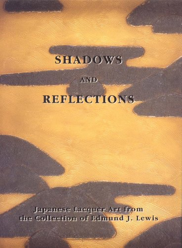 Shadows and Reflections: Japanese Lacquer Art from the Collection of Edmund J. Lewis
