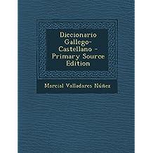 Diccionario Gallego-Castellano - Primary Source Edition (Spanish Edition)