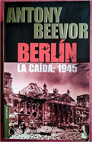 Berlin La Caida 1945 (Biblioteca Antony Beevor) (Spanish Edition): Antony Beevor: 9788484325987: Amazon.com: Books