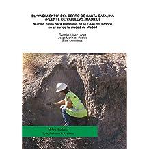 """Nuevos datos para el estudio de la Edad del Bronce en el sur de la ciudad de Madrid. El """"yacimiento"""" del Cerro de Santa Catalina (Puente de Vallecas, Madrid) (MArq Audema) (Spanish Edition)"""