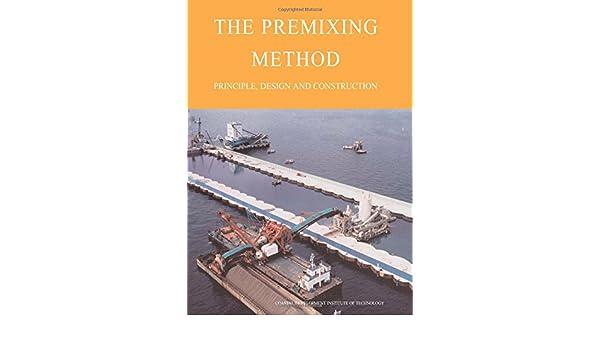 The Premixing method: prinicple, design, and construction