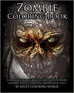 Amazon Com Zombie Coloring Book A Greyscale Coloring Book For