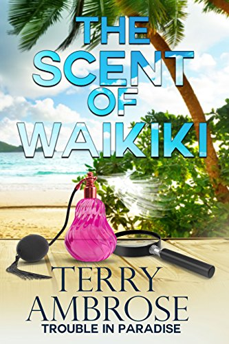 The Scent of Waikiki (Trouble in Paradise Book 9) by [Ambrose, Terry]