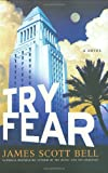 Try Fear, James Scott Bell, 1599956861