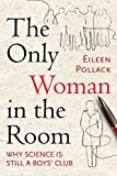 Download The Only Woman in the Room: Why Science Is Still a Boys' Club in PDF ePUB Free Online