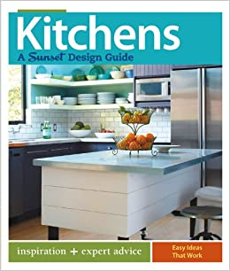 Kitchens A Sunset Design Guide Inspiration Expert Advice Jeanne Huber 9780376013446 Amazon Com Books