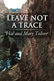 Leave Not a Trace, Hal Toliver and Mary Toliver, 1607490315
