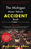 The Michigan Motor Vehicle Accident Book: And How to Avoid 7 Critical Insurance Claim Mistakes