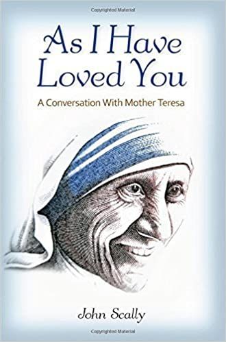 Book As I Have Loved You: A Conversation With Mother Teresa by Scally, Dr John (2012) Mass Market
