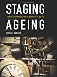 Staging Ageing : Theatre, Performance and the Narrative of Decline, Mangan, Michael, 1783200138