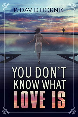 You Don't Know What Love Is by P. David Hornik ebook deal
