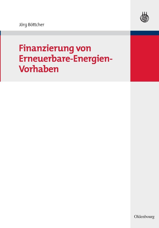 Finanzierung von Erneuerbare-Energien-Vorhaben Taschenbuch – 21. Juli 2009 Jörg Böttcher De Gruyter Oldenbourg 348658720X Business/Economics