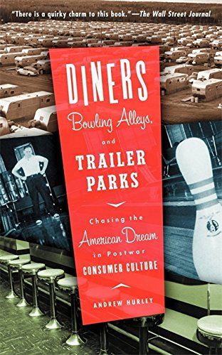 Diners, Bowling Alleys, And Trailer Parks: Chasing The American Dream In The Postwar Consumer Culture