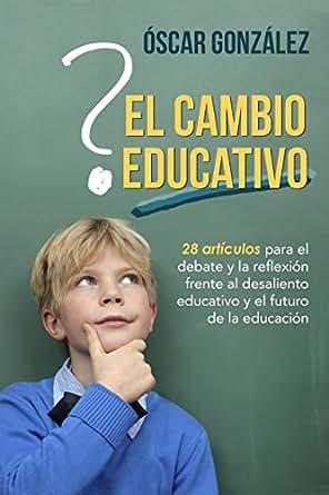 El cambio educativo: 28 artículos para el debate y la