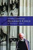 Hannah's Child, Stanley Hauerwas, 0802867391