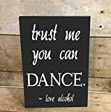 Trust Me You Can Dance Love Alcohol Sign, Party Wedding Reception Sign, Home Decor Bar Sign, Your Choice Of Colors