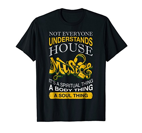 House Music T-shirts - Not Everyone Understands House Music T Shirt