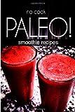 No-Cook Paleo! - Smoothie Recipes, Ben Plus Publishing, 1494371340