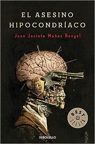 El asesino hipocondríaco (Bestseller (debolsillo)): Amazon.es: Juan Jacinto Muñoz Rengel: Libros
