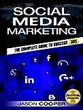 SOCIAL MEDIA MARKETING: Complete Guide to Social Media Marketing 365 : How to Successfully Boost your business A-Z: Facebook,Twitter,YouTube,LinkedIn,Instagram,Snapchat,Pinterest