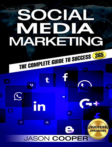 SOCIAL MEDIA MARKETING: Complete Guide to Social Media Marketing 365 : How to Successfully Boost your business A-Z: Facebook,Twitter,YouTube,LinkedIn,Instagram,Snapchat,Pinterest