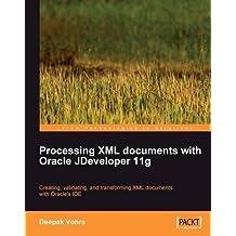 Processing XML documents with Oracle JDeveloper 11g by Vohra, Deepak (2009) Paperback