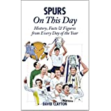Spurs On This Day: Tottenham Hotspur History, Facts & Figures from Every Day of the Yearby David Clayton