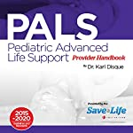 Pediatric Advanced Life Support (PALS) Provider Handbook | Dr. Karl Disque