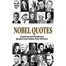 Nobel Quotes: Inspiring and Perplexing Quotes Of Nobel Prize Winners (English Edition)