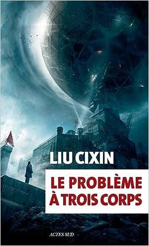 Le problème à trois corps - Cixin Liu 2016