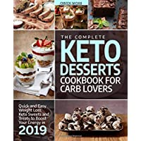 The Complete Keto Desserts Cookbook For Carb Lovers: Quick And Easy Weight Loss Keto Sweets And Treats To Boost Your…