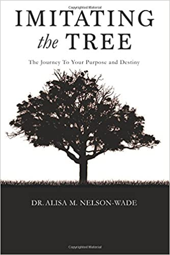 Imitating the Tree: The Journey To Your Purpose and Destiny