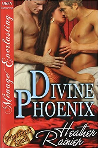 Divine Phoenix [Divine Creek Ranch 10] (Siren Publishing Menage Everlasting) (Divine Creek Ranch - Menage Everlasting) by Heather Rainier (2012-08-08)