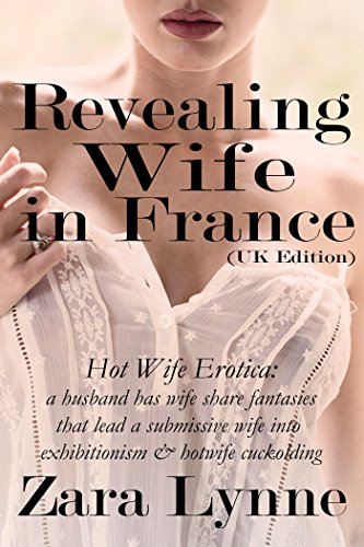 Revealing-Wife-in-France-UK-Edition-Hotwife-Erotica-a-husband-has-wife-share-fantasies-that-lead-a-submissive-wife-into-exhibitionism-hotwife-cuckolding