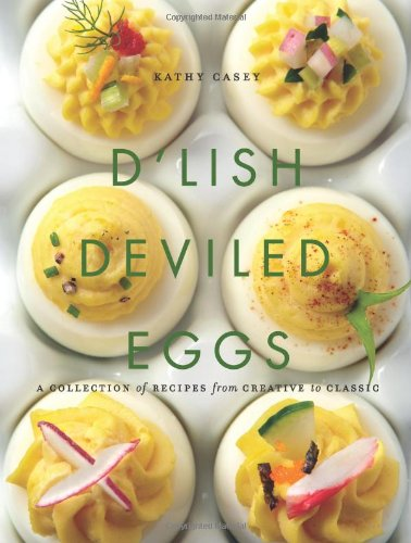 D'Lish Deviled Eggs: A Collection of Recipes from Creative to Classic by Kathy Casey